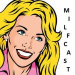 MILFCAST (AKA: THE MAN, I LOVE FILMS PODCAST) – EPISODE 23