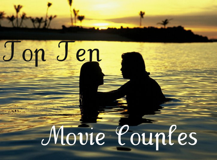 HEATHER'S TOP TEN MOVIE COUPLES