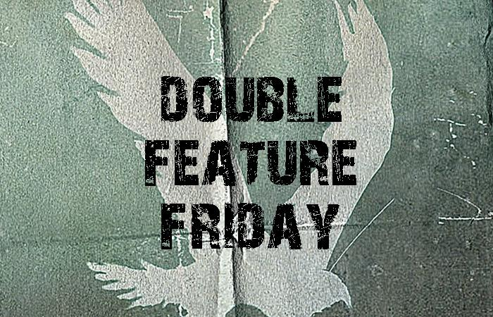 DOUBLE FEATURE FRIDAY #2.7
